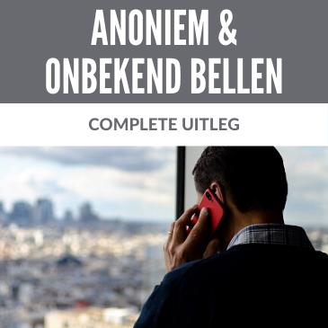 Anoniem en onbekend bellen: dé complete uitleg