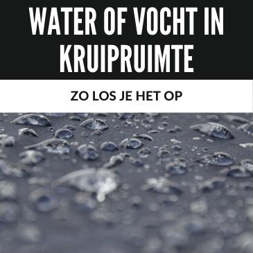Water of Vocht in Kruipruimte? Zo Los Je het Op