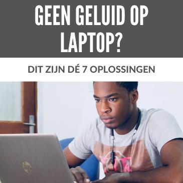 Geen Geluid op Laptop? Dit Zijn Dé 7 Oplossingen!
