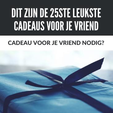 Cadeau Voor je Vriend Nodig? Dit Zijn de 25 Leukste Cadeaus!