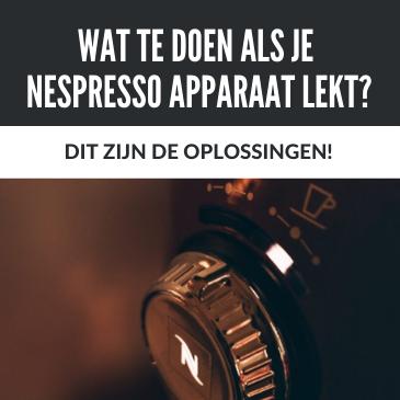 Wat te Doen als je Nespresso Apparaat Lekt? Dit Zijn de Oplossingen!