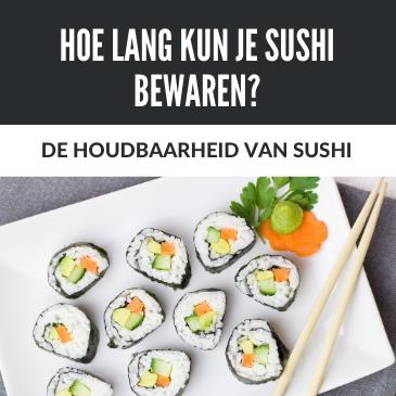 Hoe Lang Kun je Sushi Bewaren?