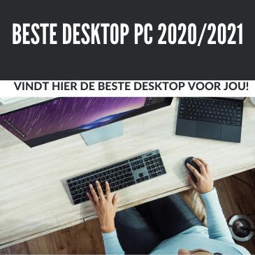 Alle beste desktop PC's 2020/2021: voor jou op een rijtje